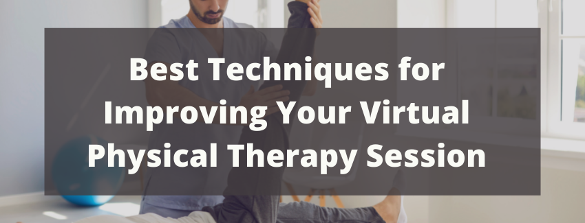 Best Techniques for Improving Your Virtual Physical Therapy Session